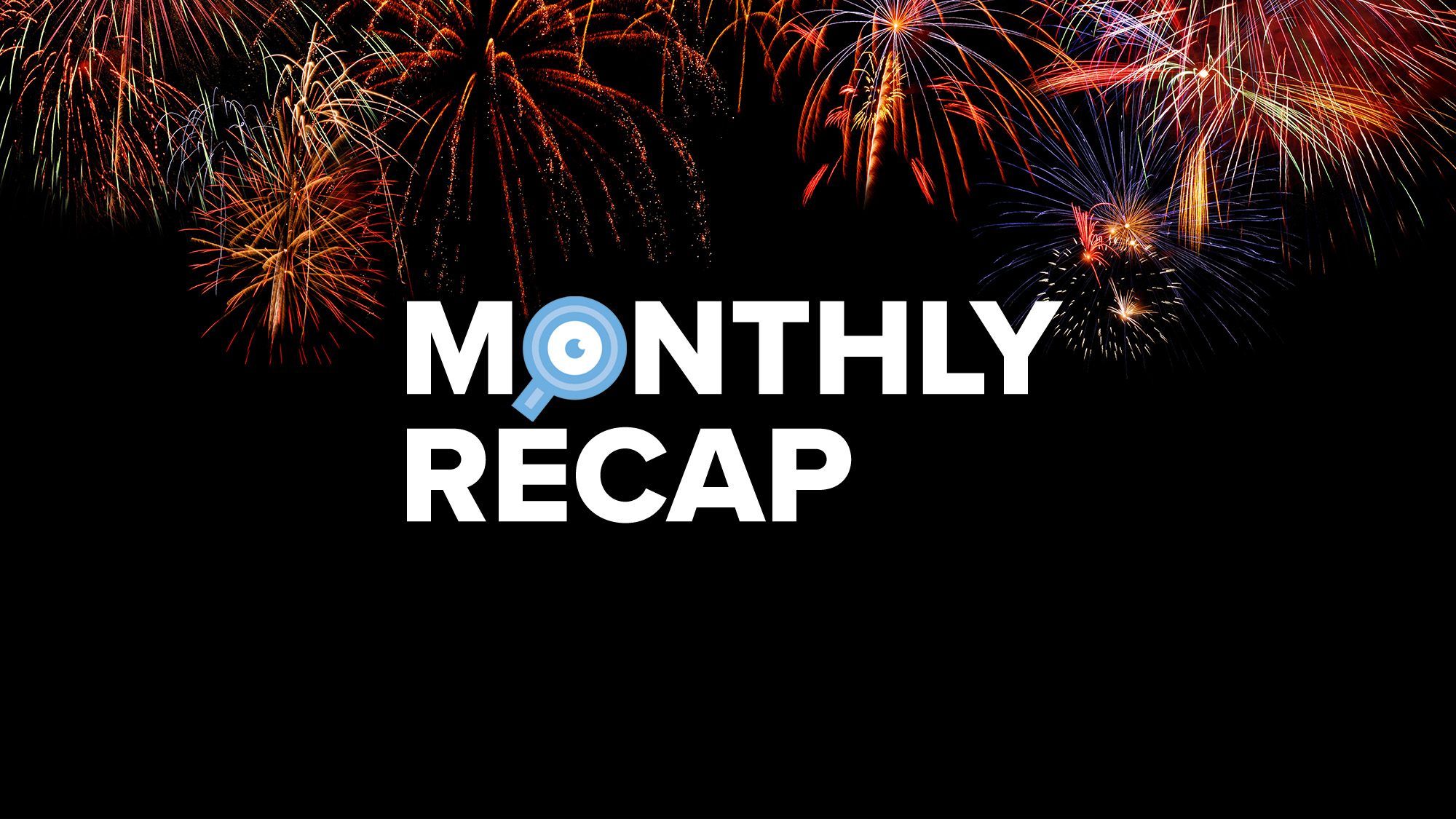 Monthly Recap with fireworks in background